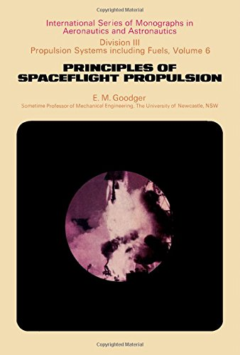 Principles of Spaceflight Propulsion (International Series of: E.M. Goodger