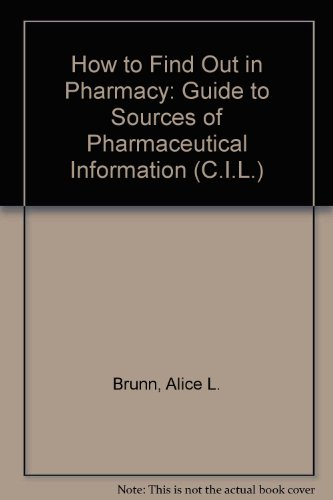 How to Find Out in Pharmacy: Guide to Sources of Pharmaceutical Information (C.I.L.): Brunn, Alice ...