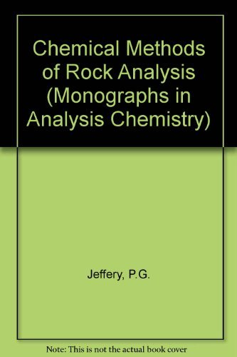 Chemical Methods of Rock Analysis (Monographs in: P.G. Jeffery