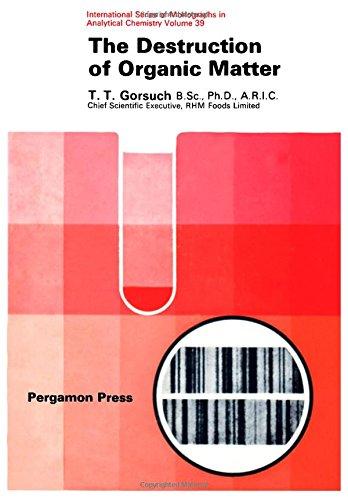 The Destruction of Organic Matter: Gorsuch, T. T.,