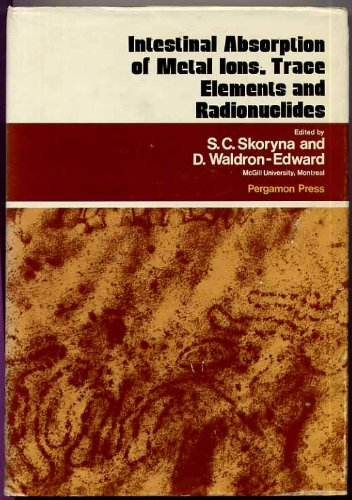Intestinal absorption of metal ions, trace elements, and radionuclides Skoryna, Stanley C