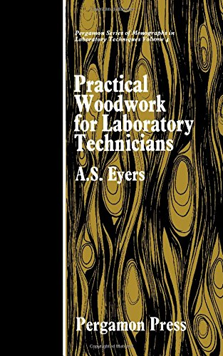 Practical Woodwork for Laboratory Technicians (Pergamon Series: Eyers, A. S.