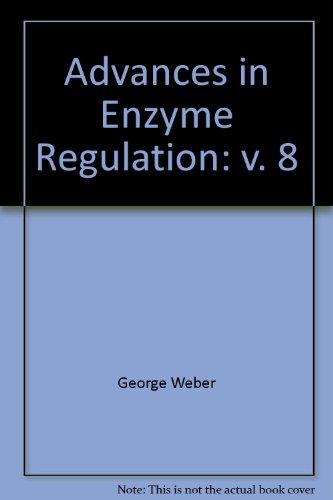 Advances in Enzyme Regulation, Volume 8: Weber, George, ed.