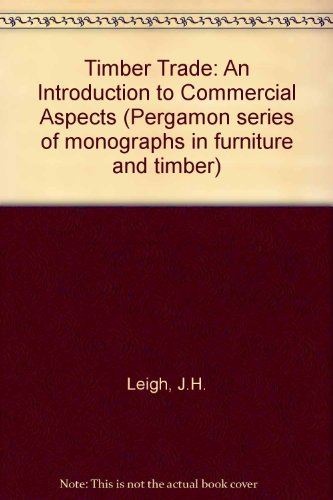 9780080163352: Timber Trade: An Introduction to Commercial Aspects (Pergamon series of monographs in furniture and timber, v. 12)
