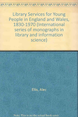 Library Services for Young People in England and Wales, 1830-1970: Ellis, Alec