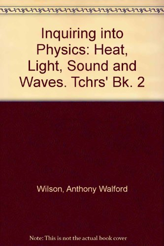 Inquiring into Physics: Heat, Light, Sound and: Wilson, Anthony Walford
