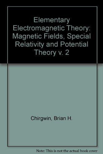 9780080165998: Elementary Electromagnetic Theory: Magnetic Fields, Special Relativity and Potential Theory v. 2