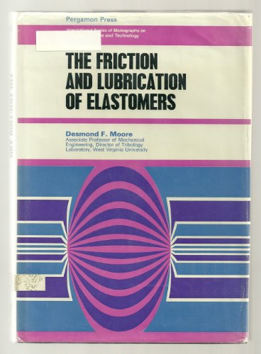 9780080167497: The Friction and Lubrication of Elastomers (International Series of Monographs on Materials Science and Technology)