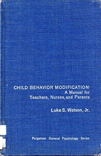 9780080168234: Child Behaviour Modification: A Manual for Teachers, Nurses and Parents (General Psychology)