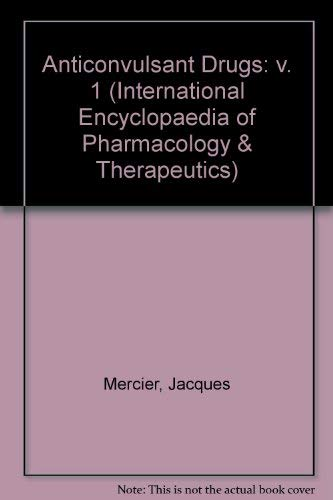 Anticonvulsant Drugs: v. 1 (International Encyclopaedia of Pharmacology & Therapeutics) (008016840X) by Mercier, Jacques