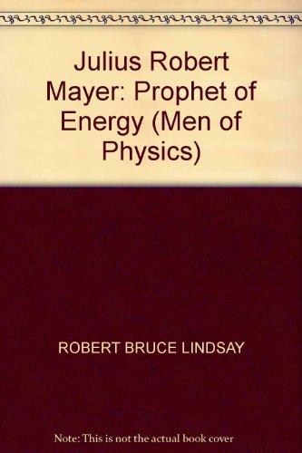 9780080169859: Julius Robert Mayer: Prophet of Energy (Men of Physics)
