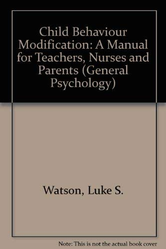 9780080170619: Child Behavior Modification: A Manual for Teachers, Nurses, and Parents (General Psychology)