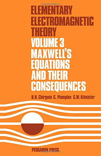 9780080171203: Elementary Electromagnetic Theory: Maxwell's Equations and Their Consequences v. 3