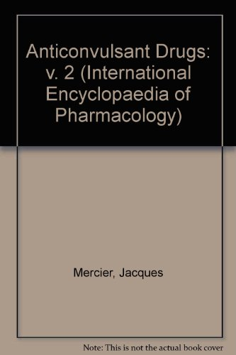 Anticonvulsant Drugs: v. 2 (International Encyclopaedia of Pharmacology) (0080172458) by Mercier, Jacques