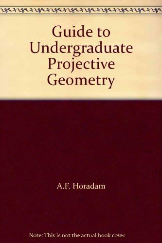 Guide to Undergraduate Projective Geometry: Horadam, A.F.