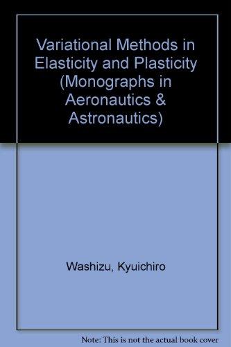 9780080176536: Variational Methods in Elasticity and Plasticity (Monographs in Aeronautics & Astronautics)