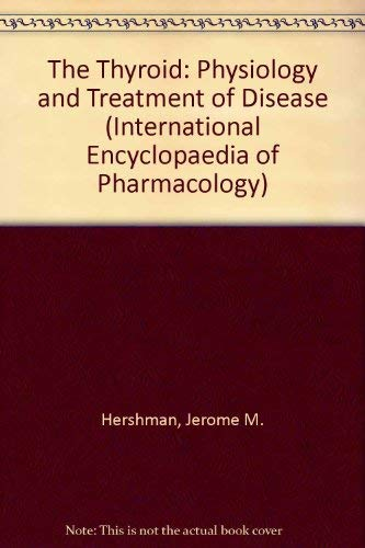 9780080176857: The Thyroid: Physiology and Treatment of Disease (International Encyclopaedia of Pharmacology)