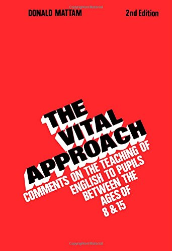 Vital Approach: Comments on the Teaching of English to Pupils Between the Ages of 8 and 15: Donald ...