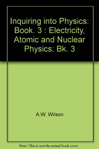 9780080177359: Inquiring into Physics: Book. 3 : Electricity, Atomic and Nuclear Physics: Bk. 3
