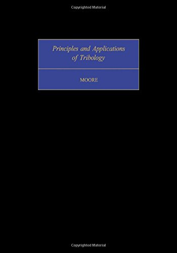 Principles and Applications of Tribology (International Series: Moore, Desmond