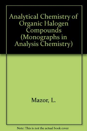 Analytical Chemistry of Organic Halogen Compounds;: Mazor, L.,
