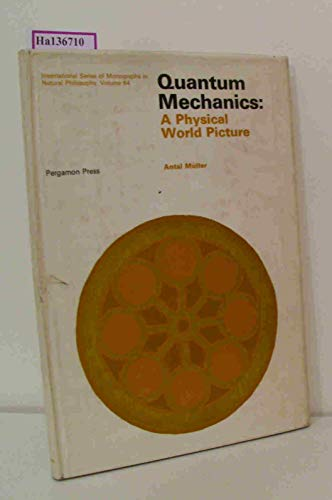 9780080179360: Quantum mechanics: A physical world picture (International series of monographs in natural philosophy)