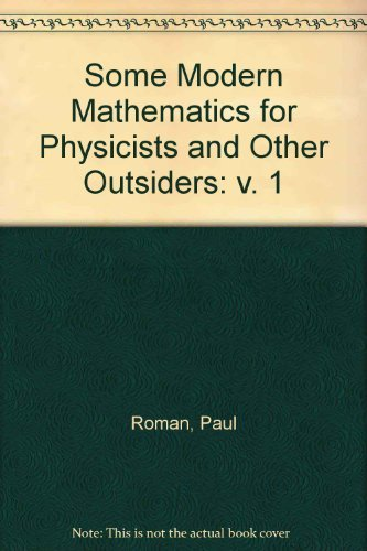 9780080180960: Some Modern Mathematics for Physicists and Other Outsiders: An Introduction to Algebra, Topology and Functional Analysis, Vol. 1