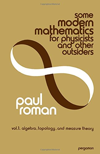 9780080180977: Some Modern Mathematics for Physicists and Other Outsiders: v. 1, algebra, topology, and measure theory