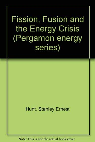 Fission, Fusion and the Energy Crisis (Pergamon: Hunt, Stanley Ernest