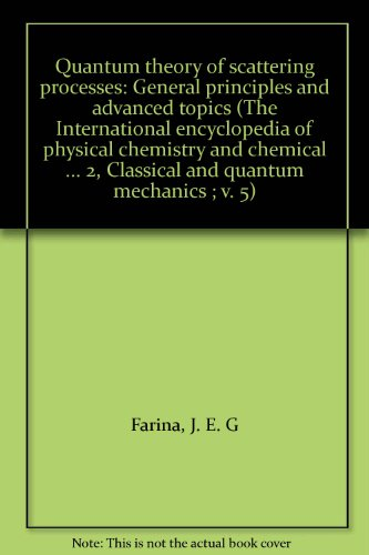 9780080181301: Quantum theory of scattering processes: General principles and advanced topics (The International encyclopedia of physical chemistry and chemical ... 2, Classical and quantum mechanics ; v. 5)