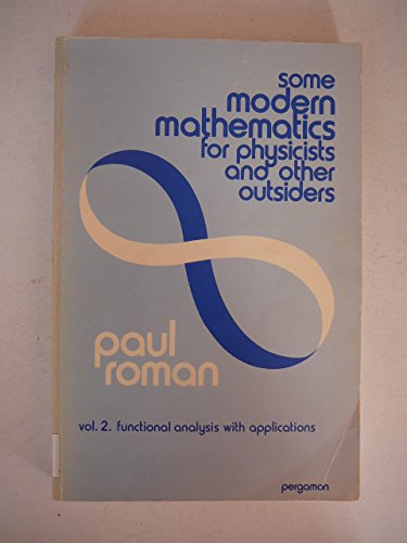9780080181332: Some Modern Mathematics for Physicists and Other Outsiders, Vol. 2: Functional Analysis with Applications