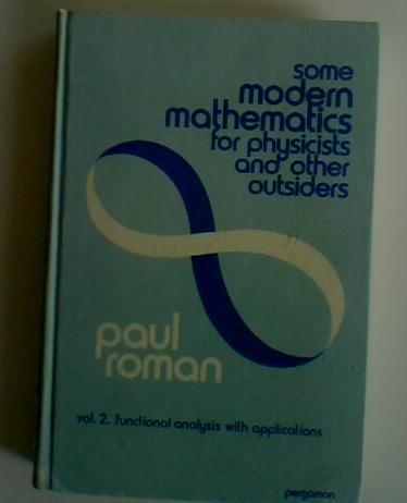 9780080181349: Some Modern Mathematics for Physicists & Other Outsiders Vol. 2: Introduction to Algebra, Topology, & Functional Analysis (v. 2)