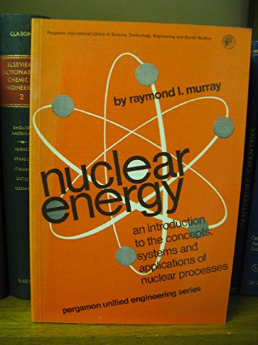 9780080181639: Nuclear Energy: An Introduction to the Concepts, Systems and Applications of Nuclear Processes (Unified Engineering)