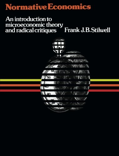 9780080183008: Normative Economics: An Introduction to Microeconomic Theory and Radical Critiques