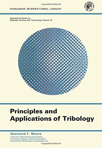 Principles and Applications of Tribology: Moore, D. F.