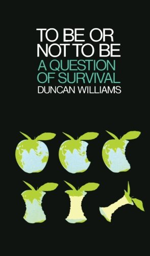 9780080199344: To Be Or Not To Be: A Question of Survival (Pergamon international library of science, technology, engineering, and social studies)