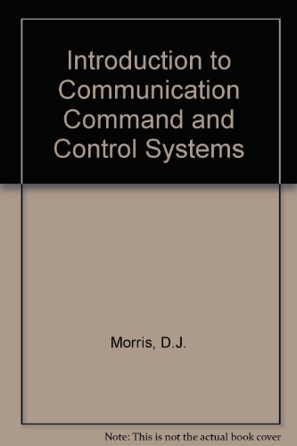 Introduction to Communication Command and Control Systems: Morris, David Joseph