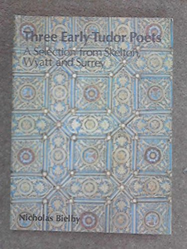 Three Early Tudor Poets: Selections from Skelton, Wyatt and Surrey (Wheaton studies in literature)