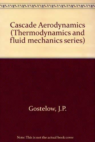 9780080204284: Cascade Aerodynamics (Thermodynamics and fluid mechanics series)