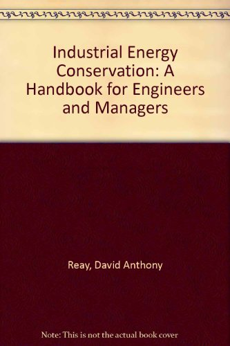 Industrial Energy Conservation: A Handbook for Engineers and Managers Reay, David Anthony