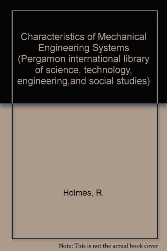 Characteristics of Mechanical Engineering Systems (Pergamon international library of science, ...