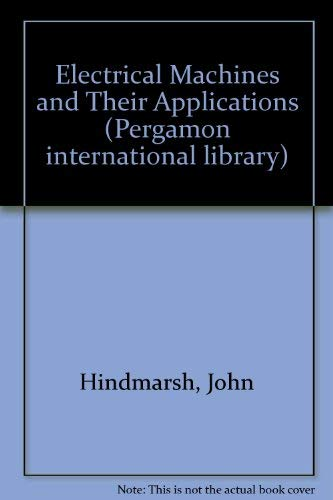 9780080211657: Electrical Machines and Their Applications (Pergamon international library of science technology, engineering and social studies)