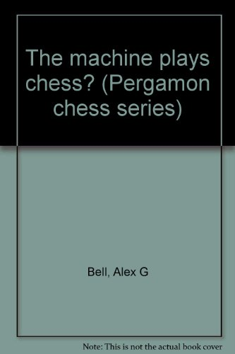 The machine plays chess? (Pergamon chess series): Bell, A. G