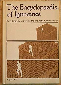 The Encyclopaedia of Ignorance: Everything You Ever Wanted to Know About the Unknown: Duncan