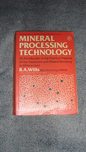 9780080212791: Mineral Processing Technology: An Introduction to the Practical Aspects of Ore Treatment and Mineral Recovery (Materials Science & Technology Monographs)