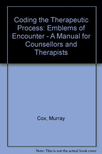 9780080214535: Coding the Therapeutic Process: Emblems of Encounter - A Manual for Counsellors and Therapists (Pergamon international library of science, technology, engineering, and social studies)