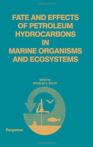 9780080216133: Fate and effects of petroleum hydrocarbons in marine ecosystems and organisms: Proceedings of a symposium, November 10-12, 1976, Olympic Hotel, Seattle, Washington