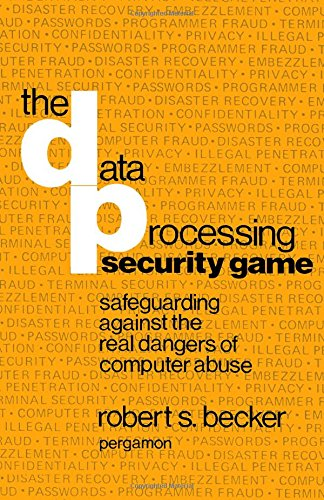 9780080217901: The Data Processing Security Game: Safeguarding Against the Real Dangers of Computer Abuse