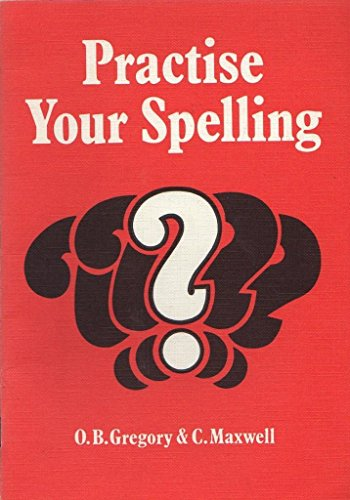 Practise Your Spelling: Maxwell, C.