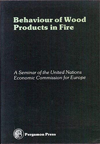 9780080219905: Behaviour of wood products in fire: Proceedings of a seminar organized by the Timber Committee of the United Nations Economic Commission for Europe, Oxford, 22-25 March, 1977